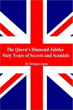 The Queen's Diamond Jubilee, Sixty Years of Secrets and Scandals