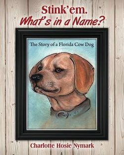 Stink'em. What's in a Name? The Story of a Florida Cow Dog