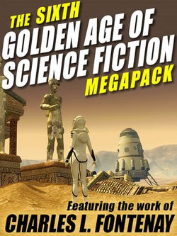 The Sixth Golden Age of Science Fiction MEGAPACK ®: Charles L. Fontenay