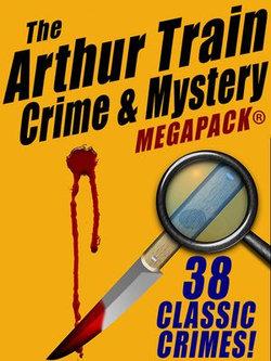 The Arthur Train Mystery MEGAPACK ®: 38 Classic Crimes
