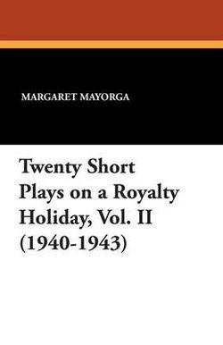 Twenty Short Plays on a Royalty Holiday, Vol. II (1940-1943)