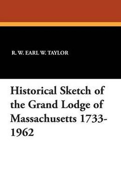 Historical Sketch of the Grand Lodge of Massachusetts 1733-1962