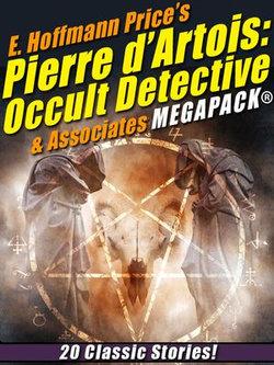 E. Hoffmann Price's Pierre d'Artois: Occult Detective & Associates MEGAPACK®