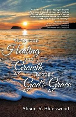 Victorious Healing and Growth Through God's Grace