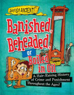 Banished, Beheaded, or Boiled in Oil