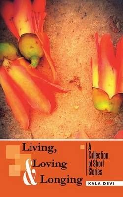 Living, Loving and Longing - a Collection of Short Stories