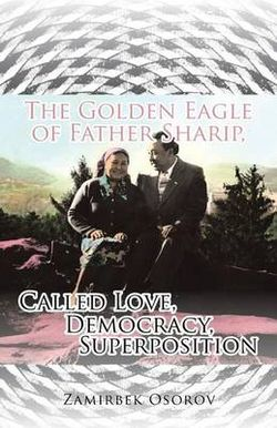 The Golden Eagle of Father Sharip, Called Love, Democracy, Superposition