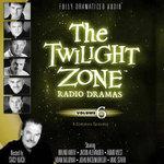 The Twilight Zone Radio Dramas, Vol. 6 Lib/E