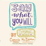 Say What You Will Lib/E