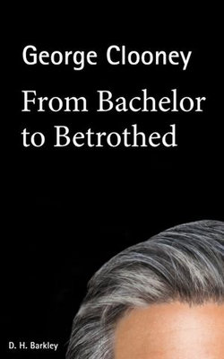 George Clooney: From Bachelor to Betrothed