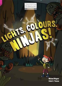 Discovering Science (Physics Upper Primary): Lights, Colours, Ninjas! (Reading Level 29/F&P Level T)
