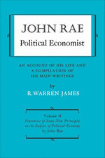John Rae Political Economist: An Account of His Life and A Compilation of His Main Writings