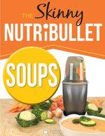The Skinny Nutribullet - Soups