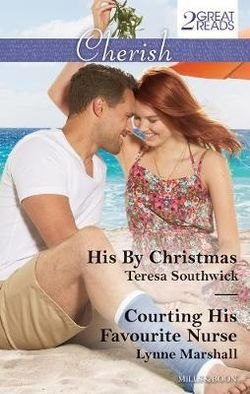 HIS BY CHRISTMAS/COURTING HIS FAVOURITE NURSE