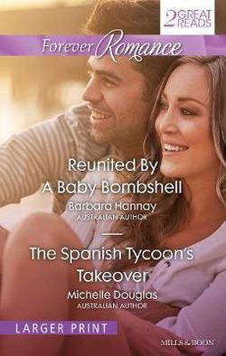 REUNITED BY A BABY BOMBSHELL/THE SPANISH TYCOON'S TAKEOVER