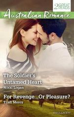 THE SOLDIER'S UNTAMED HEART/FOR REVENGE...OR PLEASURE?