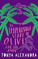 The Implausible Story Of Olive Far Far Away