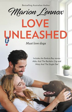 Love Unleashed/Abby And The Bachelor Cop/Misty And The Single Dad