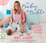 The Baby Bible : A guide to taking care of your bump, your baby and yourself