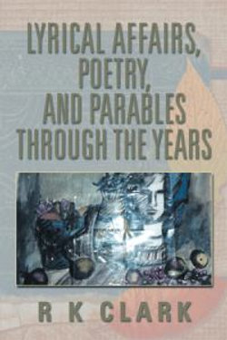 Lyrical Affairs, Poetry, and Parables Through the Years