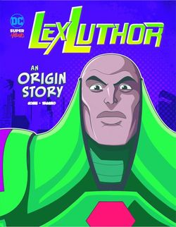DC Super-Villains Origins: Lex Luthor: An Origin Story