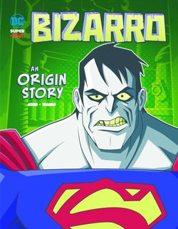 Bizarro: An Origin Story