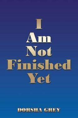 I Am Not Finished Yet
