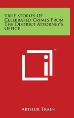 True Stories Of Celebrated Crimes From The District Attorney's Office