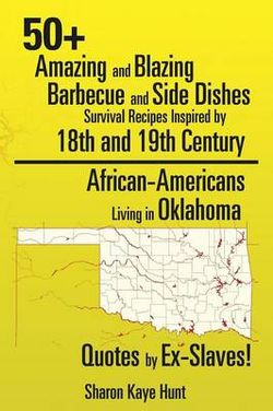 0+ Amazing and Blazing Barbeque and Side Dishes Survival Recipes Inspired by 18th and 19th Century African-Americans Living in Oklahoma Quotes by Ex-Slaves!