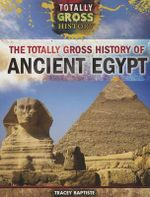 The Totally Gross History of Ancient Egypt