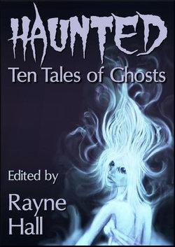 Haunted: Ten Tales of Ghosts