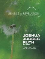 Genesis to Revelation: Joshua, Judges, Ruth Leader Guide
