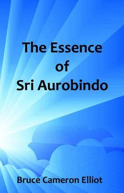 The Essence of Sri Aurobindo