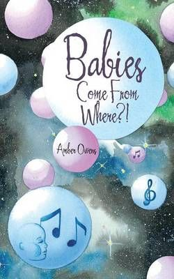 Babies Come from Where?!