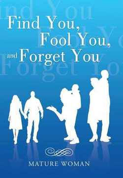 Find You, Fool You, and Forget You