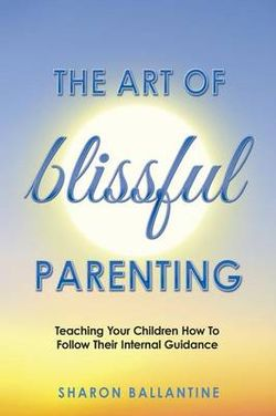 The Art of Blissful Parenting