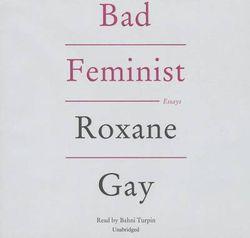 Bad Feminist Lib/E