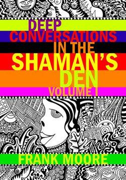 Deep Conversations In The Shaman's Den, Volume 1