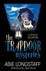 The Trapdoor Mysteries: A Sticky Situation