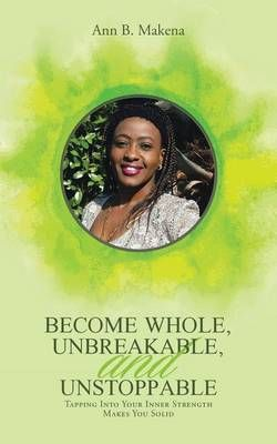 Become Whole, Unbreakable, and Unstoppable
