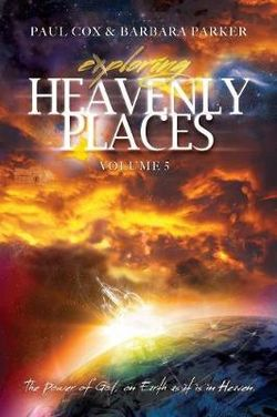 Exploring Heavenly Places - Volume 5 - The Power of God, on Earth as it is in Heaven