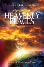 Exploring Heavenly Places - Volume 4 - Power in the Heavenly Places