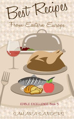 Best Recipes From Eastern Europe: Dainty Dishes, Delicious Drinks