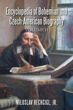 Encyclopedia of Bohemian and Czech-American Biography