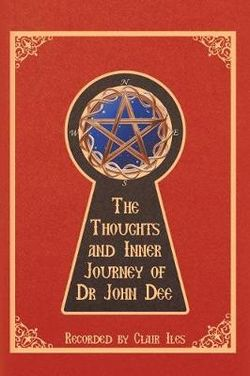 The Thoughts and Inner Journey of Dr. John Dee