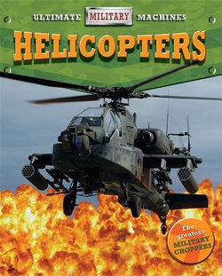 Ultimate Military Machines: Helicopters
