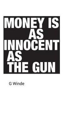Money is as innocent as the gun