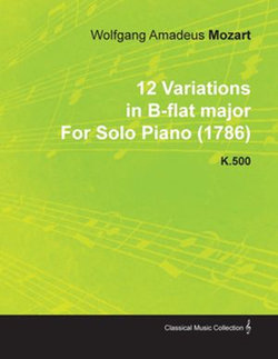 12 Variations in B-Flat Major by Wolfgang Amadeus Mozart for Solo Piano (1786) K.500