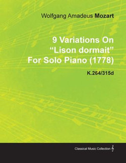 9 Variations on Lison Dormait by Wolfgang Amadeus Mozart for Solo Piano (1778) K.264/315d