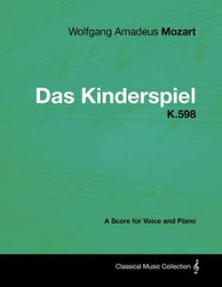 Wolfgang Amadeus Mozart - Das Kinderspiel - K.598 - A Score for Voice and Piano